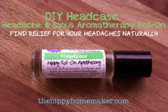 Find Relief For Your Headache Naturally Part 1 DIY Headcase Headache & Sinus Aromatherapy Roll-On - thehippyhomemaker.com