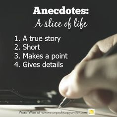 Anecdotes give a slice of life - helpful for content writing with stories. With Word Wise at Nonprofit Copywriter Writing Advice, In Writing, Writing Prompts, Short Stories, True Stories, Persuasive Speech Topics, Writing Boards, Copywriter, Eighth Grade