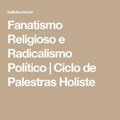 Fanatismo Religioso e Radicalismo Político | Ciclo de Palestras Holiste