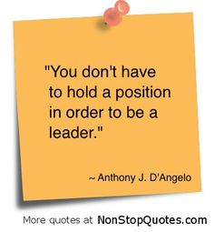 Leaders are at all levels of an organization and in all walks of life ....