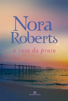 Nora Roberts - A casa da Praia @BertrandBrasil @Editorarecord #resenha