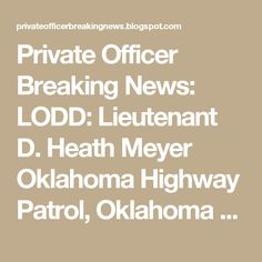 Private Officer Breaking News: LODD: Lieutenant D. Heath Meyer  Oklahoma Highway Patrol, Oklahoma  End of Watch: Monday, July 24, 2017 Bio & Incident Details Age: 43 Tour: 12 years Badge # 64 Cause: Vehicular assault Incident Date: 7/14/2017 Weapon: Automobile Offender: Arrested