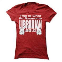 THIS IS AN AWESOME Librarian LOOKS LIKE T SHIRTS - #hooded sweater #earl sweatshirt hoodie. MORE INFO => https://www.sunfrog.com/LifeStyle/THIS-IS-AN-AWESOME-Librarian-LOOKS-LIKE-T-SHIRTS-Ladies.html?id=60505