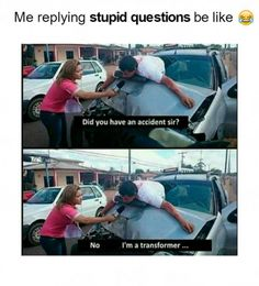 Me replying stupid questions be like