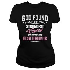 HOUSING COORDINATOR God Found Some Of The STRONGEST WOMEN And Made Them T-Shirts, Hoodies. Check Price Now ==► https://www.sunfrog.com/LifeStyle/HOUSING-COORDINATOR--GODFOUND-Black-Ladies.html?id=41382