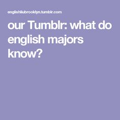 our Tumblr: what do english majors know?