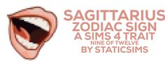 Sagittarius Zodiac Trait Number nine. Sorry it's so late guys, my game wasn't working so…….I suck, but I do hope you enjoy it anyway xx (info under the cut). -Jo (P.S. I take requests) DOWNLOAD (SimFileShare)[[MORE]]• Default emotion: none • Blocked...