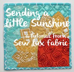 Sew Lux Fabric and Gifts Blog: Tutorial : Sending a Little Sunshine Mug Rug