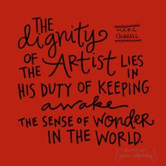 """Marc Chagall quote: printable PDF on etsy """"The dignity of the artist lies in his duty of keeping awake the sense of wonder in the world"""" Marc Chagall, Artist Chagall, Great Quotes, Quotes To Live By, Me Quotes, Inspirational Quotes, Motivational, Artist Quotes, Encouragement"""
