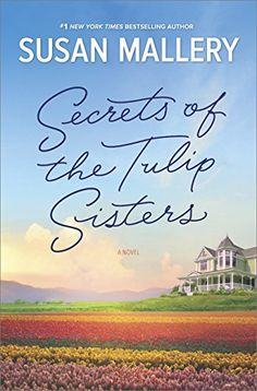 Secrets of the Tulip Sisters: A Captivating Story about Sisters by Susan Mallery.   Please click on the book jacket to check availability or place a hold @ Otis. 7/11/17