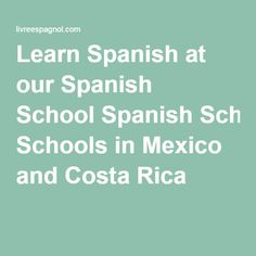 Learn Spanish at our Spanish School Spanish Schools in Mexico and Costa Rica   Learn Spanish at our Spanish School Spanish Schools in Mexico and Costa Rica  http://livreespagnol.com/