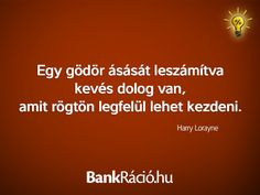 Egy gödör ásását leszámítva kevés dolog van, amit rögtön legfelül lehet kezdeni. - Harry Lorayne, www.bankracio.hu idézet Out Of Body, Affirmation Quotes, My World, Sarcasm, I Laughed, Einstein, Affirmations, Quotations, Spirit