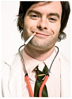 Bill Hader. Dressed as a doctor. Smoking a cigarette. Don't see that ever.