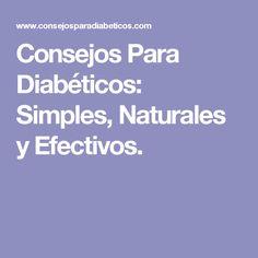 Consejos Para Diabéticos: Simples, Naturales y Efectivos.