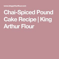 Chai-Spiced Pound Cake Recipe | King Arthur Flour
