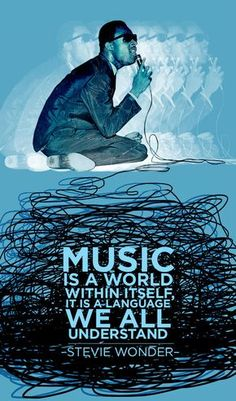 """""""Music is a world within itself, it is a language we all understand."""" - Stevie Wonder 