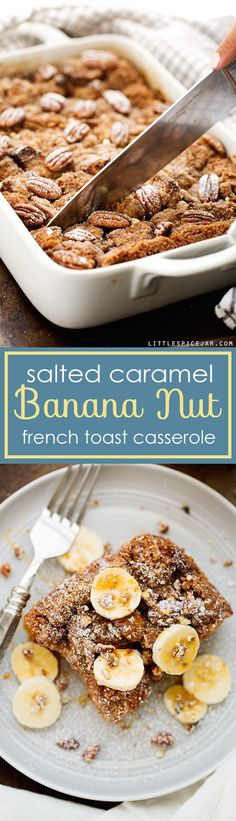 Salted Caramel Banana Nut French Toast Casserole!!!! Yum!!!!!!!! Would be soooo…