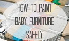 Painting nursery furniture - the safest way for mom + baby