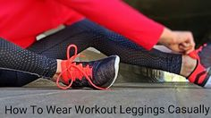 Tigress' Wonderful Wardrobes : How To Wear Workout Leggings Casually