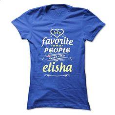 My Favorite People Call Me elisha- T Shirt, Hoodie, Hoo - custom t shirt #custom shirt #linen shirt