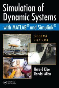 Simulation of Dynamic Systems with MATLAB and Simulink, Second Edition by Harold Klee. $84.74. 815 pages. Edition - 2. Publication: February 16, 2011. Publisher: CRC Press; 2 edition (February 16, 2011)