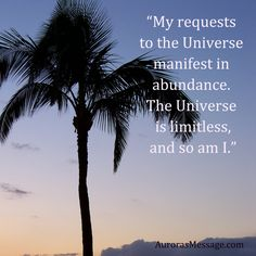 """""""My requests to the Universe manifest in abundance. The Universe is limitless, and so am I."""""""