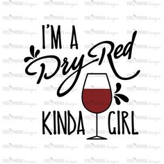 Dry-red kinda girl, wine svg, wine gifts, red wine glass svg, svg cut file, cricut, silhouette, instant download, heat transfer file by pixelphoenixdesigns on Etsy