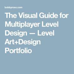 The Visual Guide for Multiplayer Level Design — Level Art+Design Portfolio