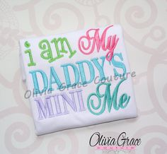 Daddy's Mini Me or Mommy's Mini Me, Embroidered Shirt or by OliviaGraceCouture www.facebook.com/OliviaGCouture