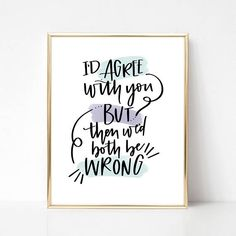 I'd agree with you but then we'd both be wrong Printable wall art instant download Printing Services, Online Printing, Agree With You, Own Home, Printable Wall Art, Hand Lettering, Art Pieces, Printables, Messages