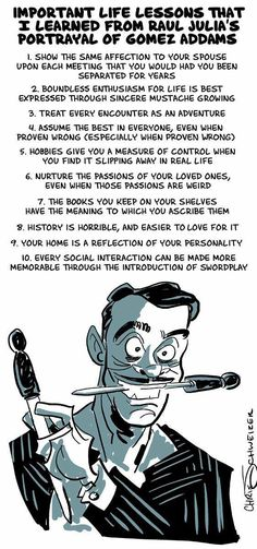 """meganwhalenturner: """" thomasboatwright: """" schweizercomics: """"I drew this up for Raul Julia's birthday today. He'd have been 75 today. """" """" (Raul Julia was 75 in I just like to see this every once. Die Addams Family, Addams Family Quotes, Addams Family Values, Raul Julia, Funny Memes, Hilarious, Important Life Lessons, Lessons Learned, Random Facts"""