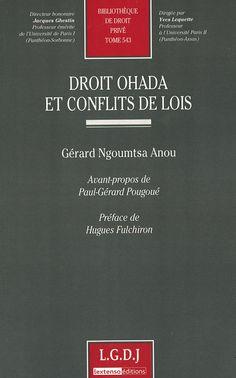 Droit OHADA et conflits de lois / Gérard Ngoumtsa Anou ; avant-propos de Paul-Gérard Pougoué ; préface de Hugues Fulchiron.-  Paris : L.G.D.J., 2013