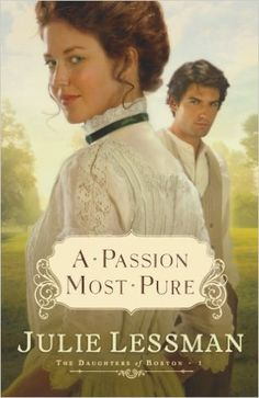 A Passion Most Pure (Daughters of Boston, Book 1): Julie Lessman: 9780800732110: Amazon.com: Books