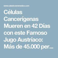 Células Cancerígenas Mueren en 42 Días con este Famoso Jugo Austríaco: Más de 45.000 personas curadas de Cáncer y otras enfermedades incurables!