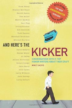 And Here's the Kicker: Conversations with 21 Top Humor Writers--The New Unexpurgated Version!, http://www.amazon.com/dp/1630640115/ref=cm_sw_r_pi_awdm_blVJvb02G8MRY