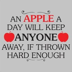 Motivational quote.....the funny thing is I was telling rissa if i got my tree growing by time i was an old lady thats how i would get kids out of my yard!!  Throw apples at them!!  Take it with you and eat it too, dang kids!!