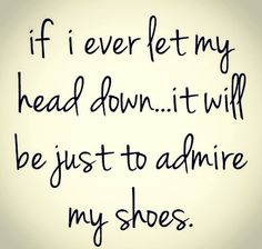 admire your shoes