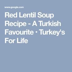 Red Lentil Soup Recipe - A Turkish Favourite • Turkey's For Life
