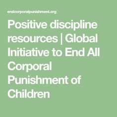 Positive discipline resources | Global Initiative to End All Corporal Punishment of Children Positive Discipline, Self Discipline, What Is Positive, Behavior Modification, Relationship Bases, Civil Society, Working With Children, Raising Kids, Teaching Kids