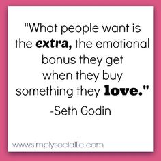 Marketing Quote from Seth Godin. People are looking for an emotional bonus.