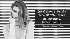 Intelligent people are usually the ones who have more trouble in finding love. It might sound weird, but cleverness can also be a disadvantage for someone who thinks a lot. The following facts explain why sometimes it's so hard for intelligent people to fall in love and be in a serious relationship: