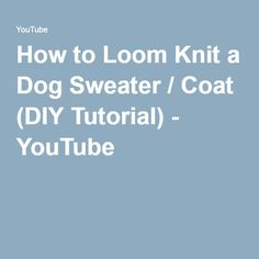 """CLICK ON THE 'BLUE' AREA AND THEN CLICK ON """"VISIT"""" AND IT TAKES YOU TO THE YOUTUBE VIDEO THAT SHOW How to Loom Knit a Dog Sweater / Coat (DIY Tutorial) - YouTube"""