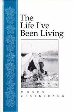 The life I've been living by Moses Cruikshank ; recorded and compiled by William Schneider. Indigenous Peoples Day, The Life, Live, Books, Movies, Movie Posters, Libros, Films, Book