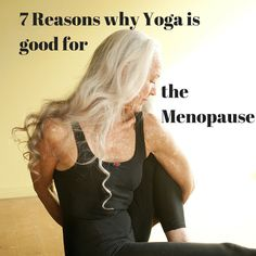 Yoga and the menopause. 7 reasons why yoga is good for you during the menopause…