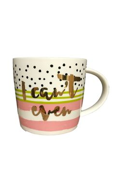 """14 oz ceramic mug with gold lettering. """"I Can't Even"""" Do not microwave. Hand wash recommended."""