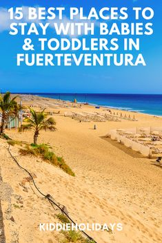 A guide to the best baby and toddler friendly hotels, villas and aparthotels in Fuerteventura including hotels with splash parks, on the beach and near to water parks. Discover the best places to stay with babies and toddlers in Fuerteventura in the Canary Islands.