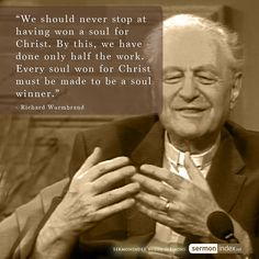"""""""We should never stop at having won a soul for Christ. By this, we have done only half the work. Every soul won for Christ must be made to be a soul winner.""""  - Richard Wurmbrand #soulwinner #christ #richardwurmbrand"""