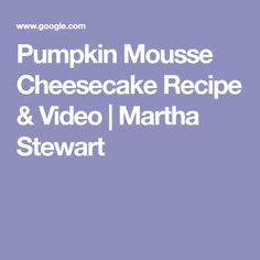 Pumpkin Mousse Cheesecake Recipe & Video | Martha Stewart