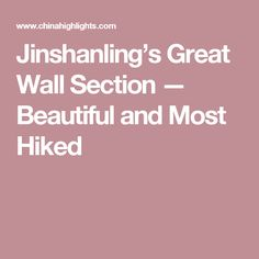 Jinshanling's Great Wall Section — Beautiful and Most Hiked