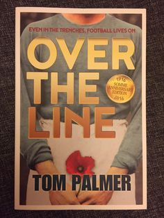 Laura @272BookFaith  Oct 26 Today Faith has read Over The Line by Tom Palmer (only the 2nd book EVER to make Faith cry!) #LovetoRead #Somme100 #bookworm